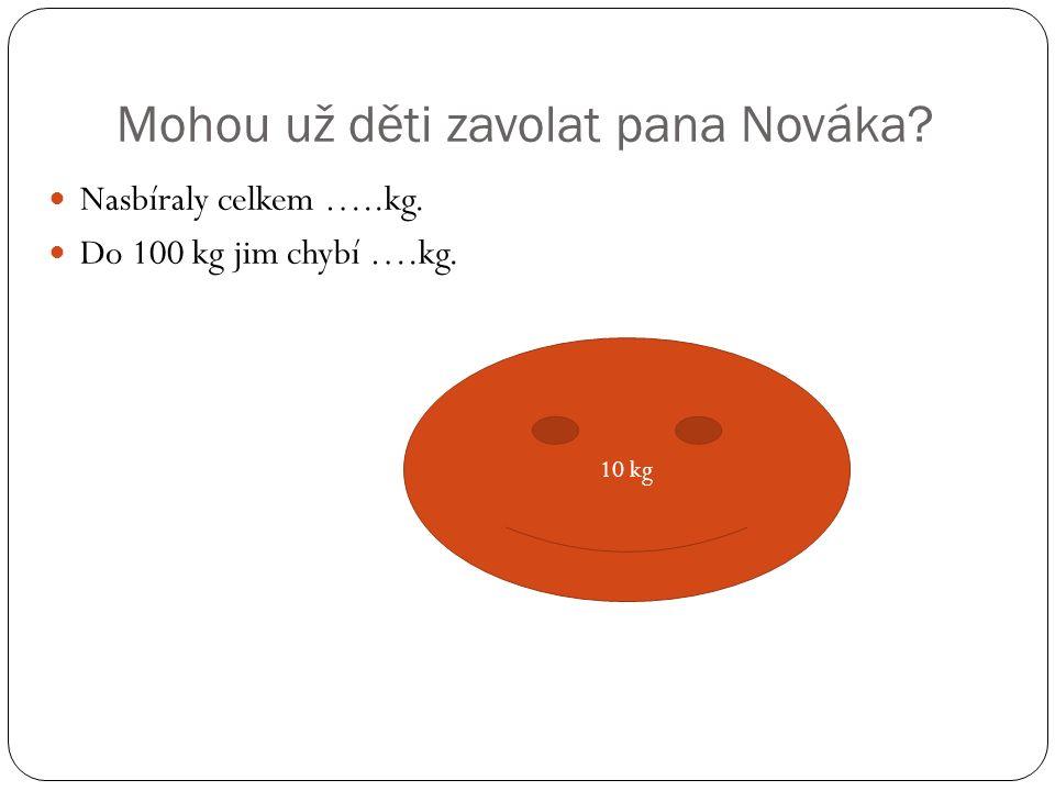 Mohou už děti zavolat pana Nováka? Nasbíraly celkem …..kg. Do 100 kg jim chybí ….kg. 10 kg