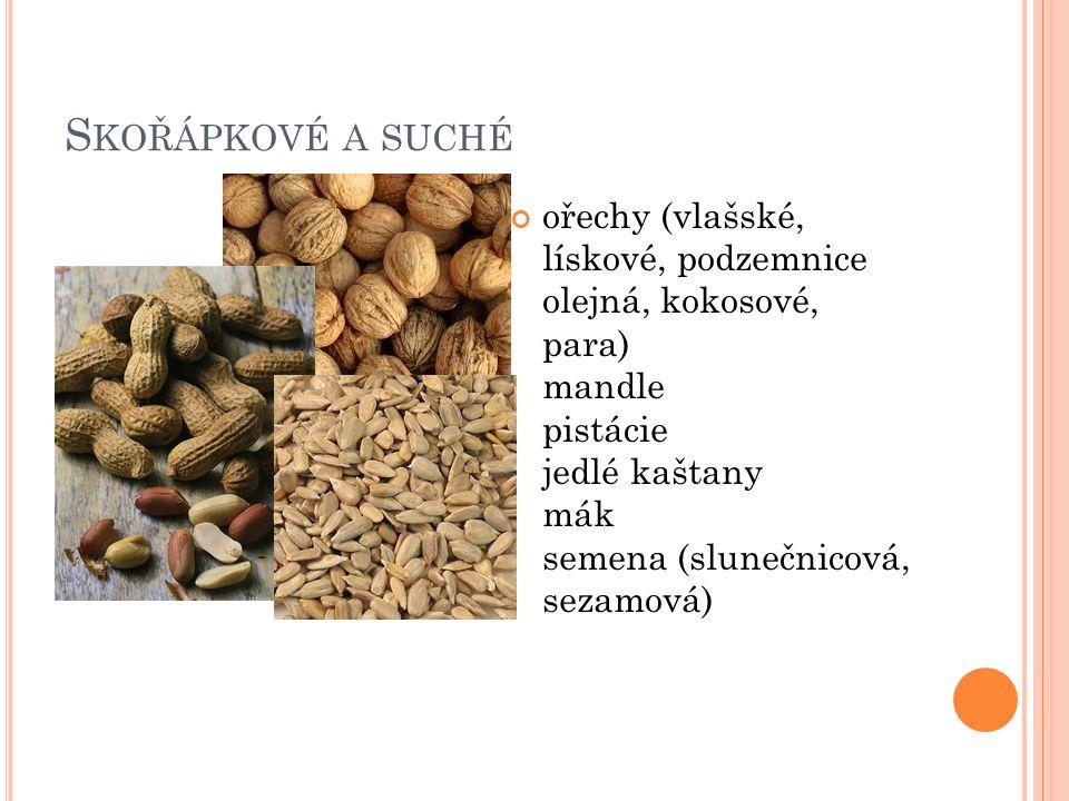 S KOŘÁPKOVÉ A SUCHÉ ořechy (vlašské, lískové, podzemnice olejná, kokosové, para) mandle pistácie jedlé kaštany mák semena (slunečnicová, sezamová)