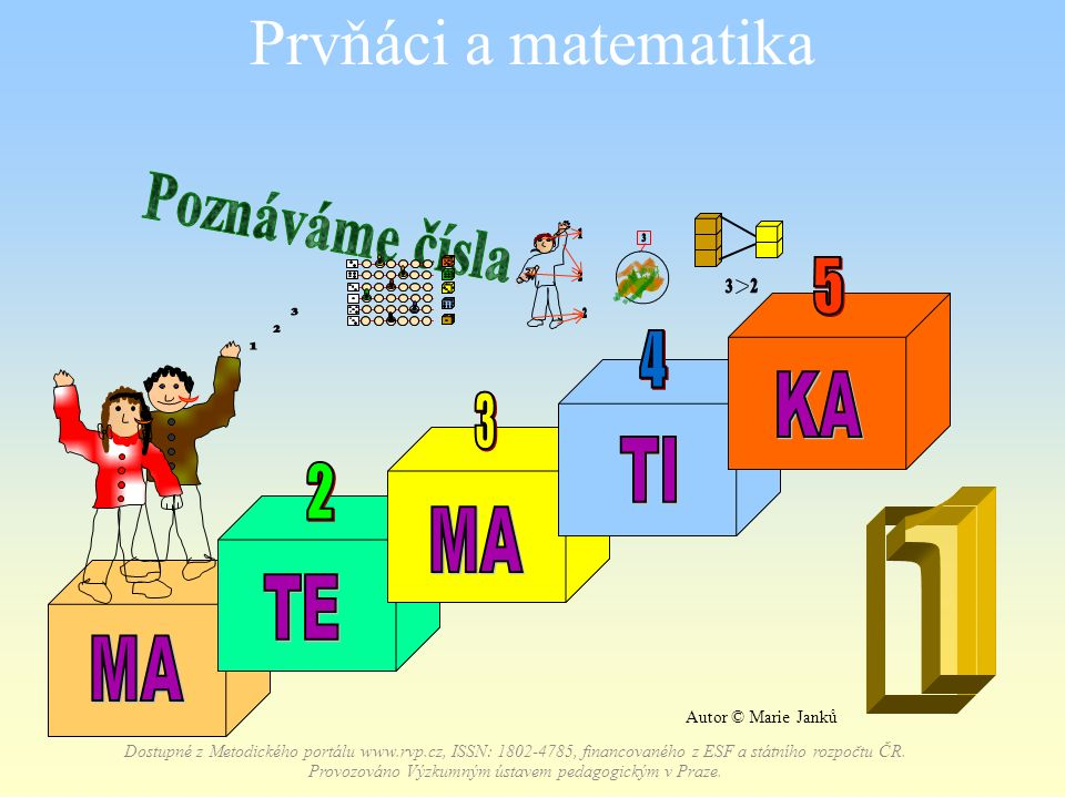 Prvňáci a matematika Dostupné z Metodického portálu www.rvp.cz, ISSN: 1802-4785, financovaného z ESF a státního rozpočtu ČR.