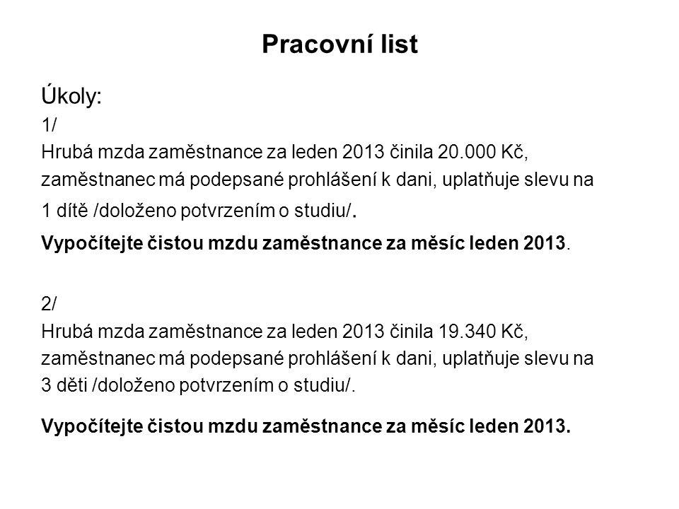 Pracovní list Úkoly: 1/ Hrubá mzda zaměstnance za leden 2013 činila 20.000 Kč, zaměstnanec má podepsané prohlášení k dani, uplatňuje slevu na 1 dítě /doloženo potvrzením o studiu/.