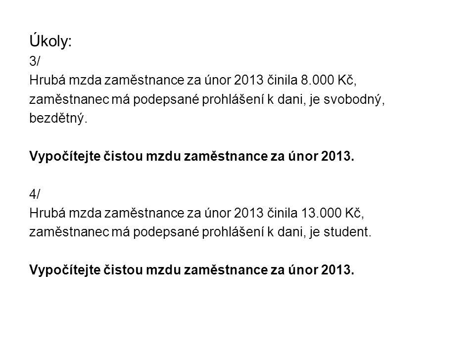 Úkoly: 3/ Hrubá mzda zaměstnance za únor 2013 činila 8.000 Kč, zaměstnanec má podepsané prohlášení k dani, je svobodný, bezdětný.