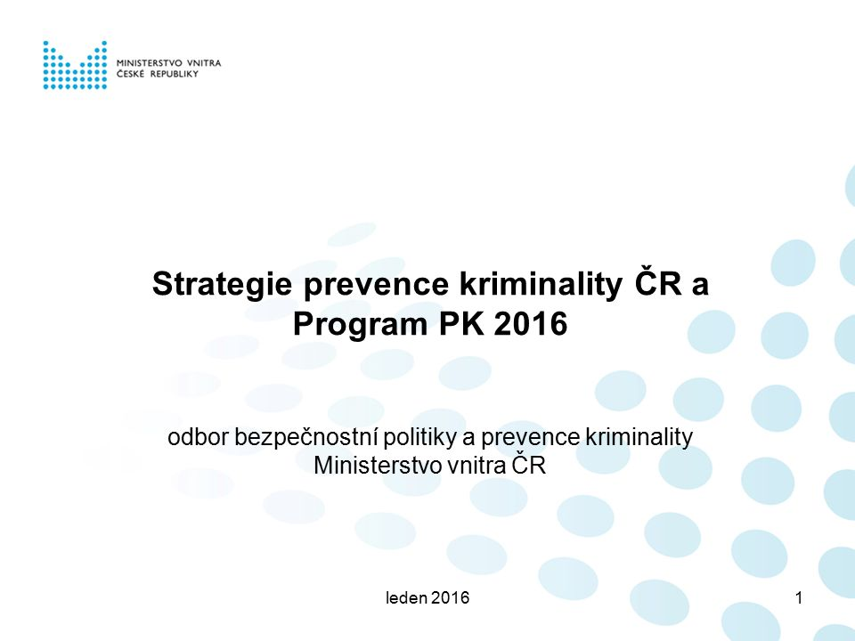 leden 20161 Strategie prevence kriminality ČR a Program PK 2016 odbor bezpečnostní politiky a prevence kriminality Ministerstvo vnitra ČR