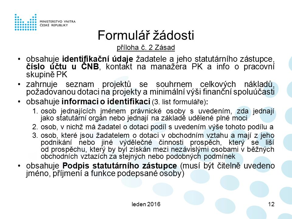 leden 201612 Formulář žádosti příloha č. 2 Zásad obsahuje identifikační údaje žadatele a jeho statutárního zástupce, číslo účtu u ČNB, kontakt na mana