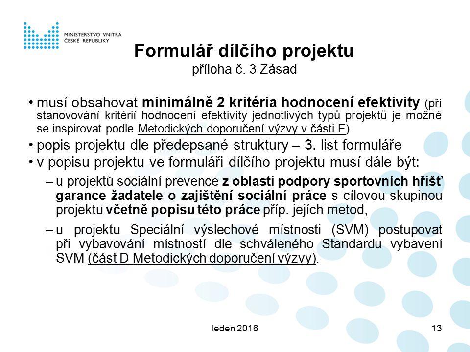 leden 201613 Formulář dílčího projektu příloha č. 3 Zásad musí obsahovat minimálně 2 kritéria hodnocení efektivity (při stanovování kritérií hodnocení