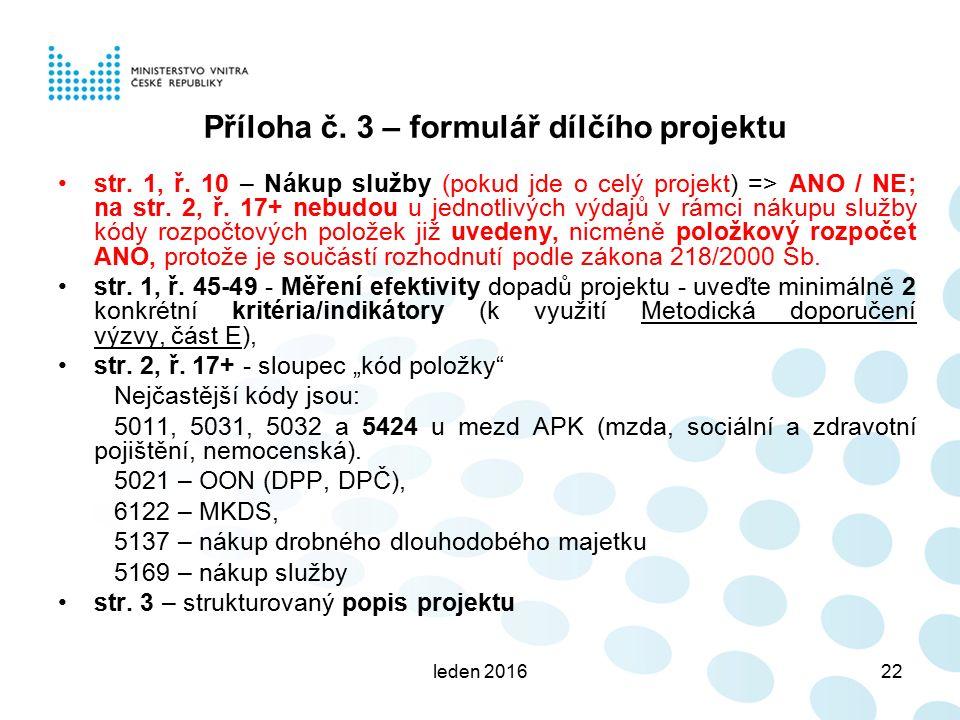 leden 201622 Příloha č. 3 – formulář dílčího projektu str. 1, ř. 10 – Nákup služby (pokud jde o celý projekt) => ANO / NE; na str. 2, ř. 17+ nebudou u