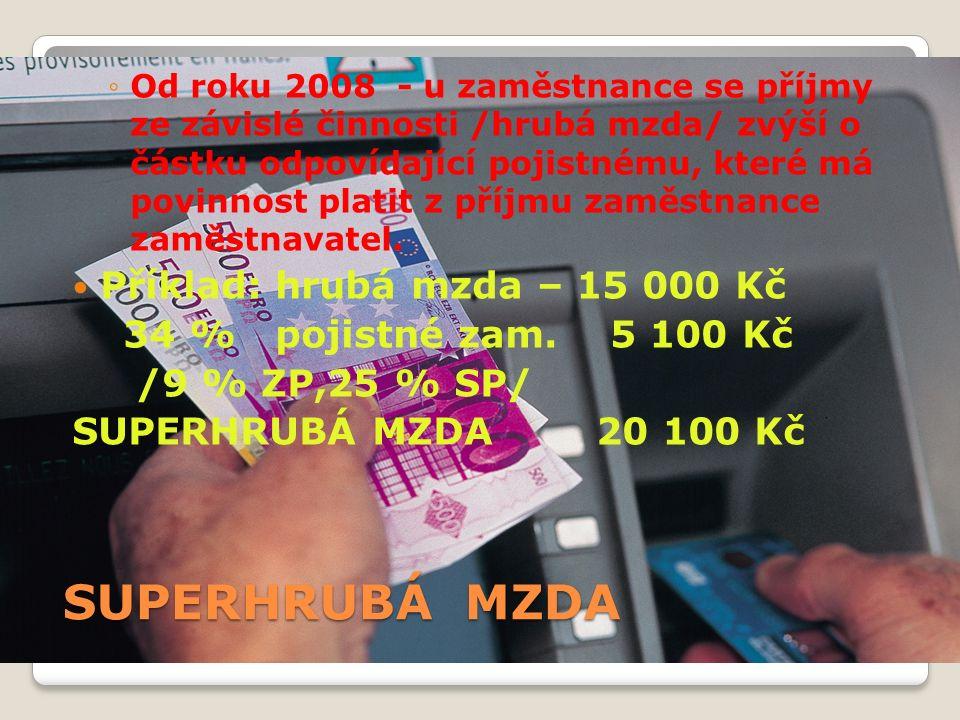 SUPERHRUBÁ MZDA ◦Od roku 2008 - u zaměstnance se příjmy ze závislé činnosti /hrubá mzda/ zvýší o částku odpovídající pojistnému, které má povinnost platit z příjmu zaměstnance zaměstnavatel.