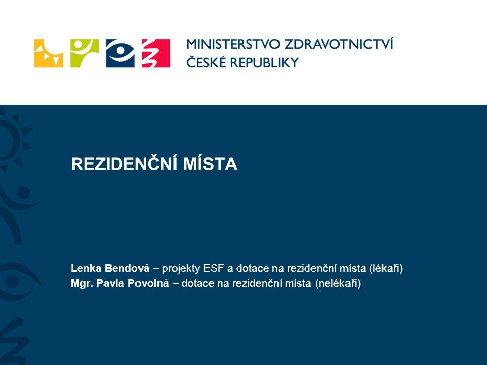REZIDENČNÍ MÍSTA Lenka Bendová – projekty ESF a dotace na rezidenční místa (lékaři) Mgr. Pavla Povolná – dotace na rezidenční místa (nelékaři)
