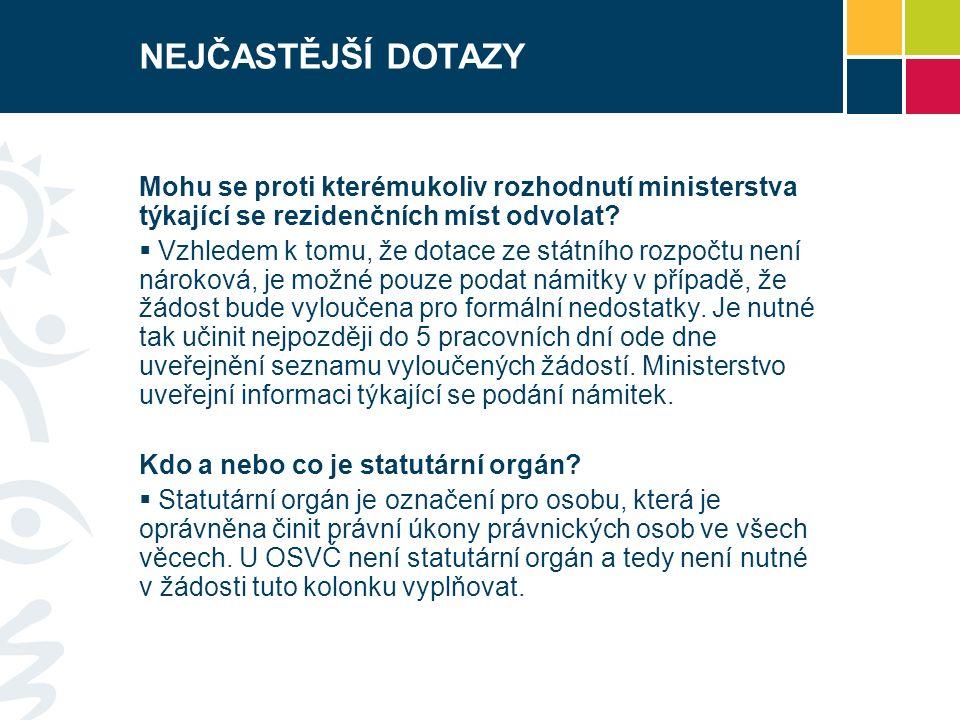 NEJČASTĚJŠÍ DOTAZY Mohu se proti kterémukoliv rozhodnutí ministerstva týkající se rezidenčních míst odvolat?  Vzhledem k tomu, že dotace ze státního