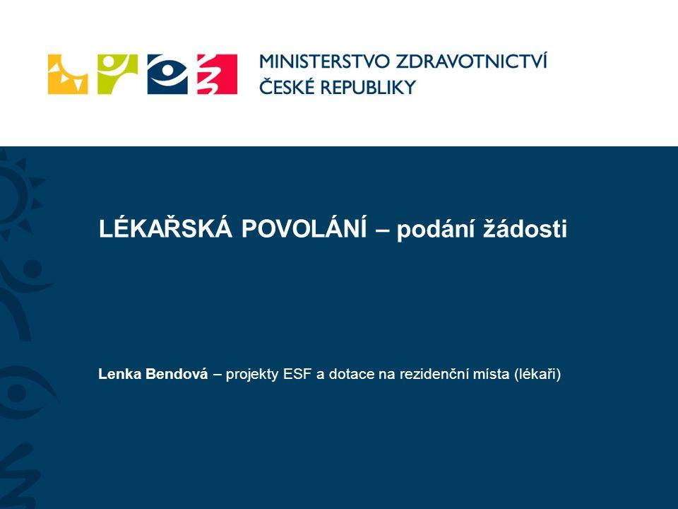 LÉKAŘSKÁ POVOLÁNÍ – podání žádosti Lenka Bendová – projekty ESF a dotace na rezidenční místa (lékaři)