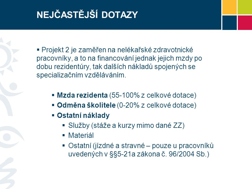 NEJČASTĚJŠÍ DOTAZY  Projekt 2 je zaměřen na nelékařské zdravotnické pracovníky, a to na financování jednak jejich mzdy po dobu rezidentúry, tak dalších nákladů spojených se specializačním vzděláváním.
