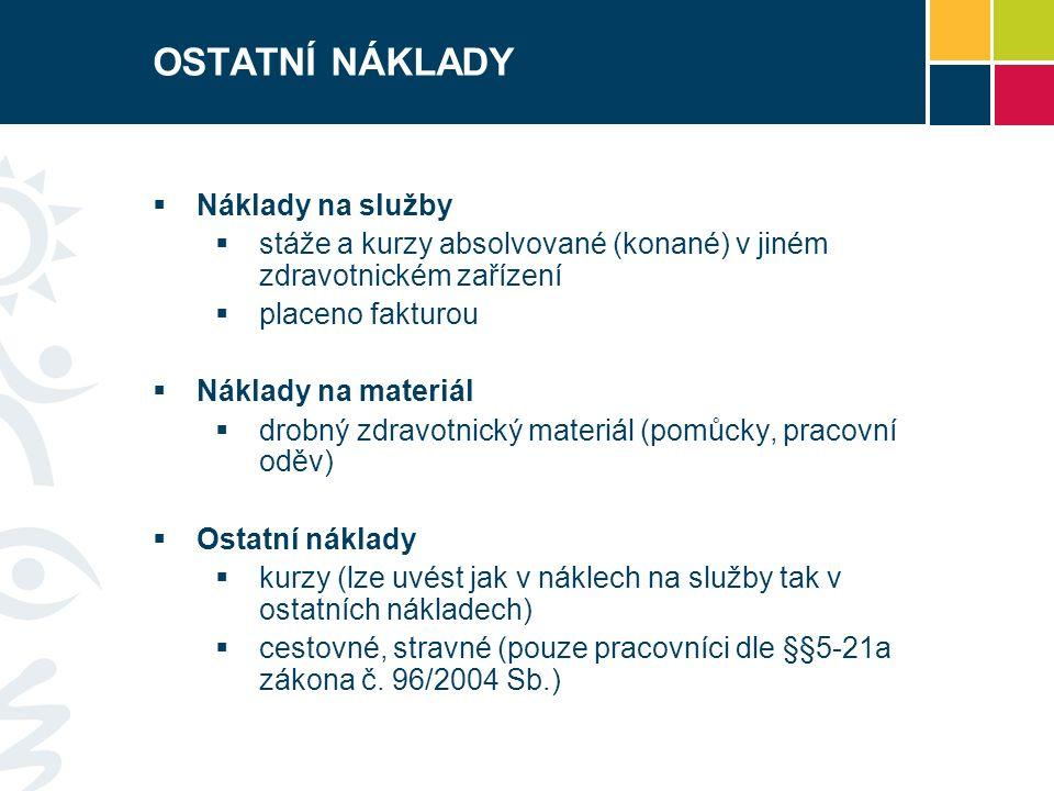 OSTATNÍ NÁKLADY  Náklady na služby  stáže a kurzy absolvované (konané) v jiném zdravotnickém zařízení  placeno fakturou  Náklady na materiál  drobný zdravotnický materiál (pomůcky, pracovní oděv)  Ostatní náklady  kurzy (lze uvést jak v náklech na služby tak v ostatních nákladech)  cestovné, stravné (pouze pracovníci dle §§5-21a zákona č.