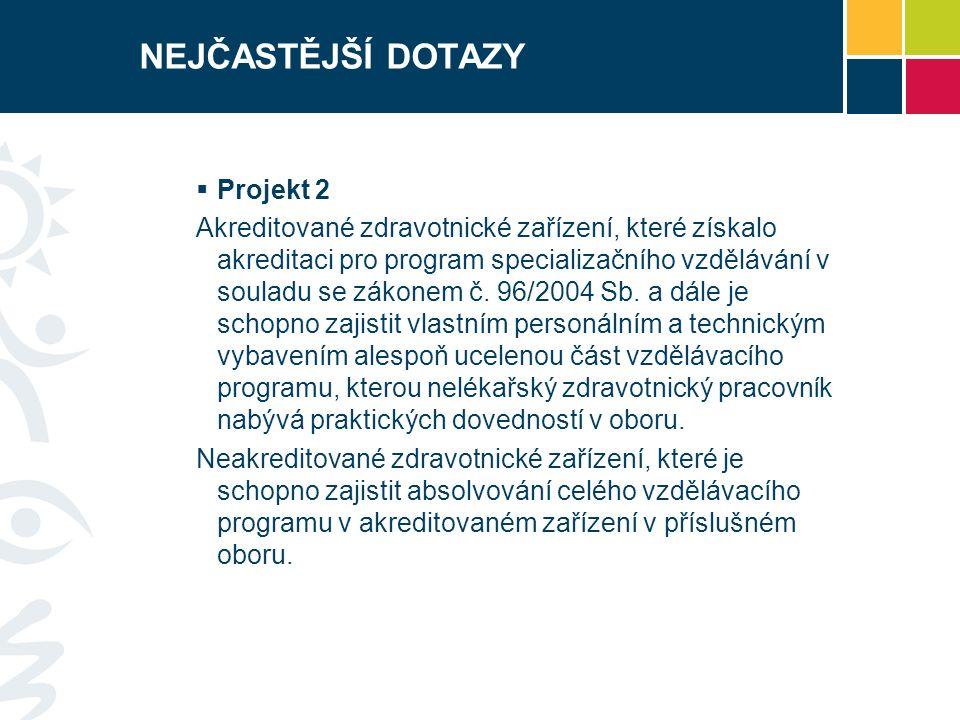 NEJČASTĚJŠÍ DOTAZY  Projekt 2 Akreditované zdravotnické zařízení, které získalo akreditaci pro program specializačního vzdělávání v souladu se zákone