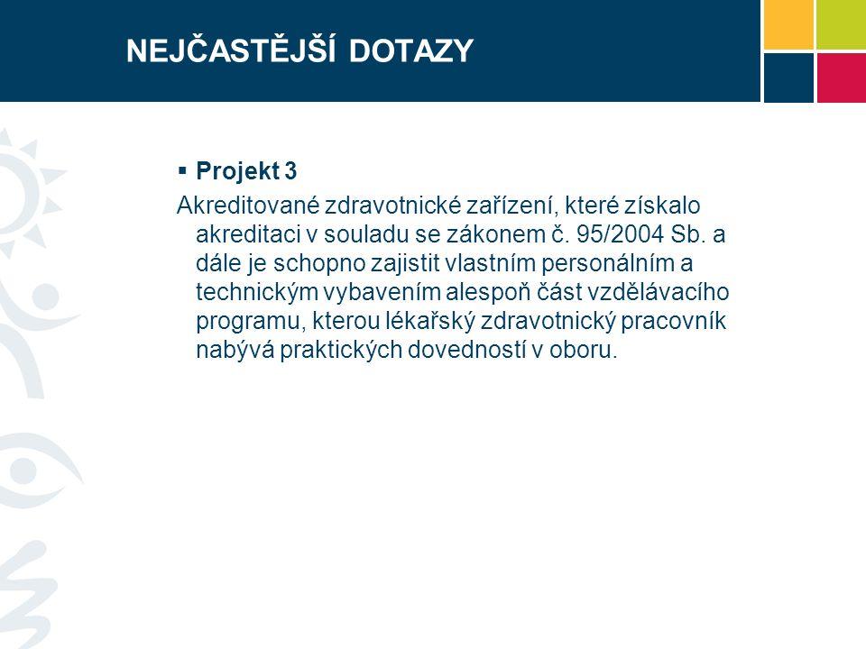 NEJČASTĚJŠÍ DOTAZY  Projekt 3 Akreditované zdravotnické zařízení, které získalo akreditaci v souladu se zákonem č. 95/2004 Sb. a dále je schopno zaji