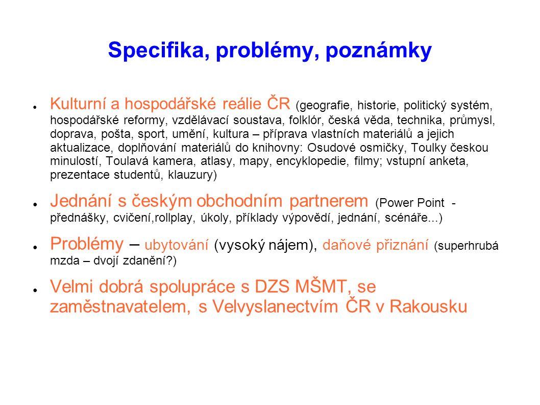 Specifika, problémy, poznámky ● Kulturní a hospodářské reálie ČR (geografie, historie, politický systém, hospodářské reformy, vzdělávací soustava, fol