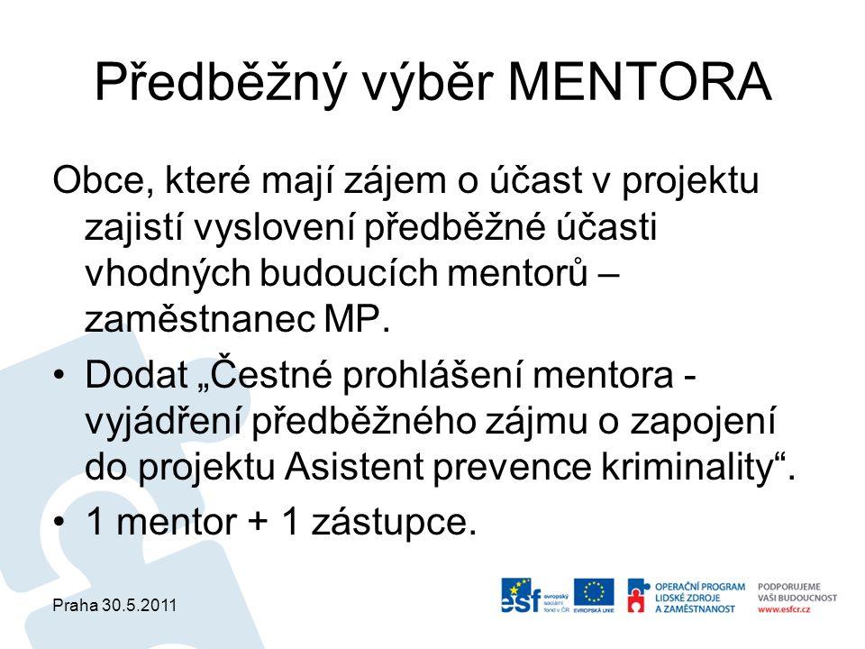 Praha 30.5.2011 Předběžný výběr MENTORA Obce, které mají zájem o účast v projektu zajistí vyslovení předběžné účasti vhodných budoucích mentorů – zamě