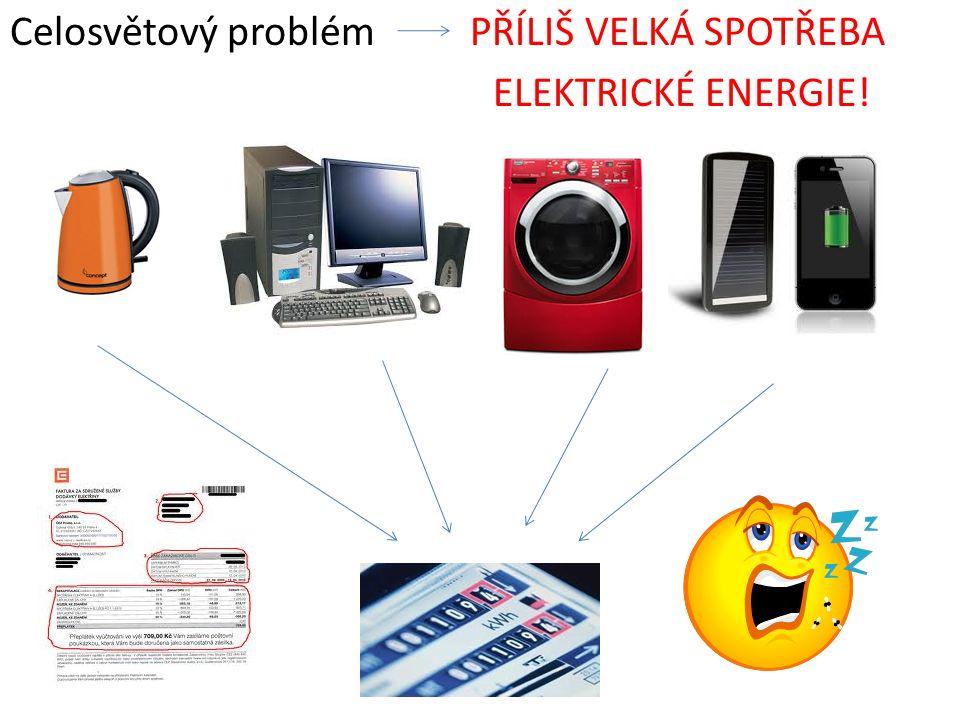 Celosvětový problém PŘÍLIŠ VELKÁ SPOTŘEBA ELEKTRICKÉ ENERGIE!