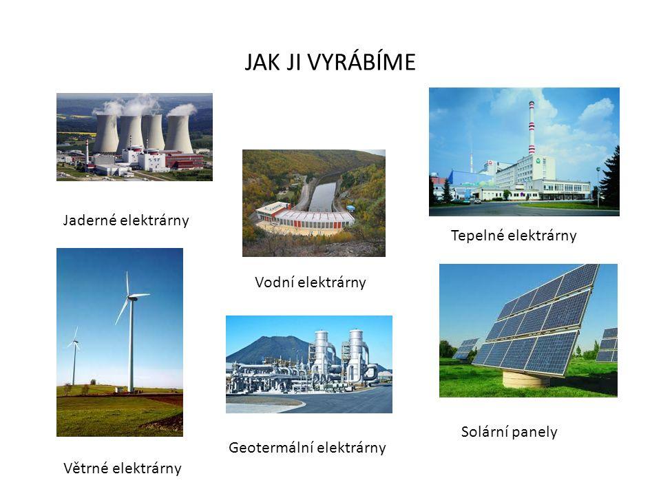 JAK JI VYRÁBÍME Jaderné elektrárny Vodní elektrárny Tepelné elektrárny Větrné elektrárny Geotermální elektrárny Solární panely