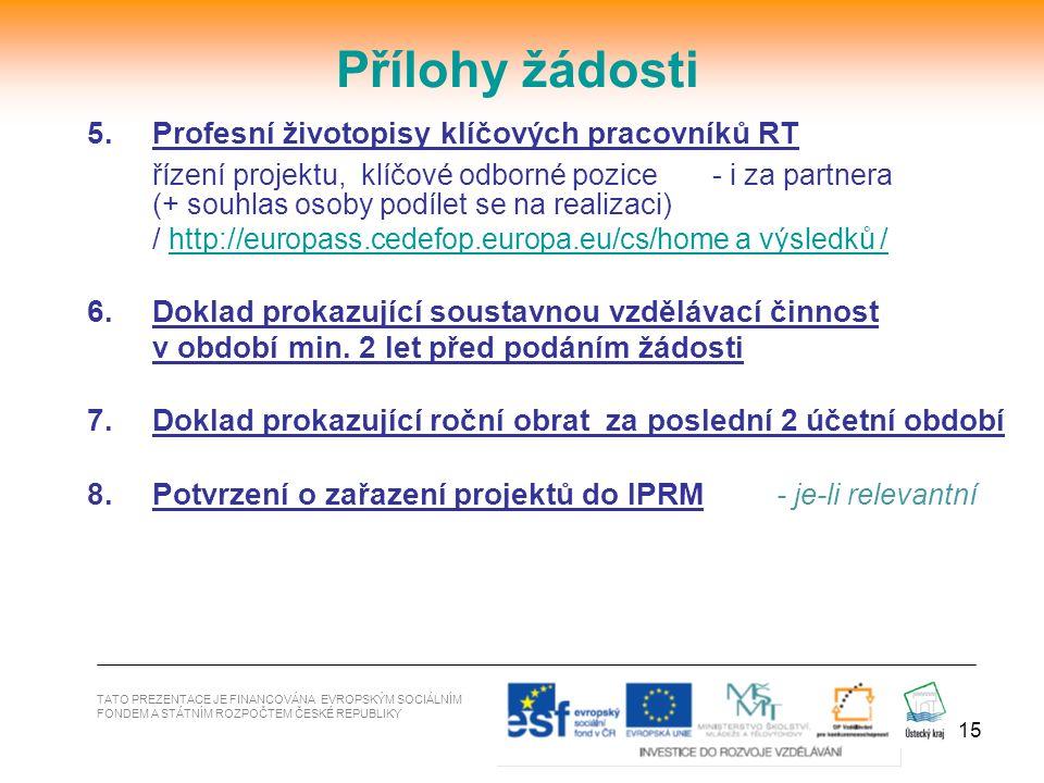 15 5.Profesní životopisy klíčových pracovníků RT řízení projektu, klíčové odborné pozice - i za partnera (+ souhlas osoby podílet se na realizaci) / h