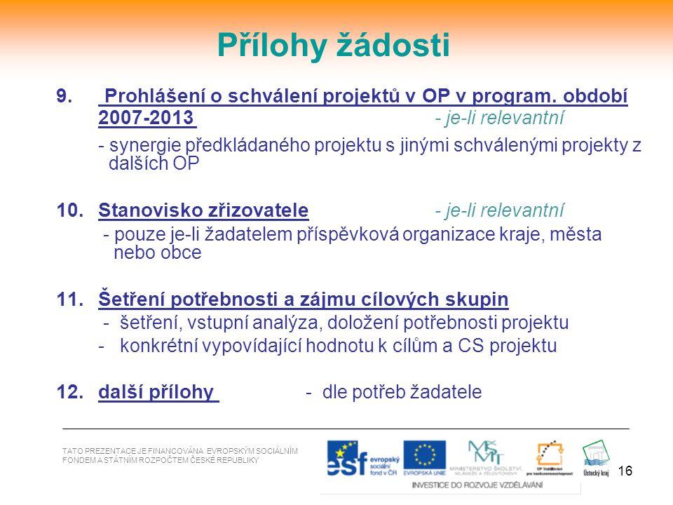 16 9. Prohlášení o schválení projektů v OP v program. období 2007-2013 - je-li relevantní - synergie předkládaného projektu s jinými schválenými proje