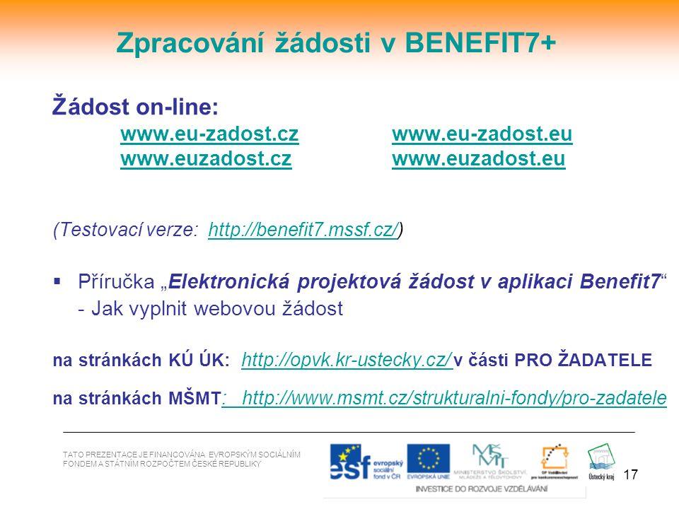 17 TATO PREZENTACE JE FINANCOVÁNA EVROPSKÝM SOCIÁLNÍM FONDEM A STÁTNÍM ROZPOČTEM ČESKÉ REPUBLIKY Zpracování žádosti v BENEFIT7+ Žádost on-line: www.eu