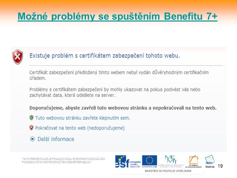 19 TATO PREZENTACE JE FINANCOVÁNA EVROPSKÝM SOCIÁLNÍM FONDEM A STÁTNÍM ROZPOČTEM ČESKÉ REPUBLIKY Možné problémy se spuštěním Benefitu 7+