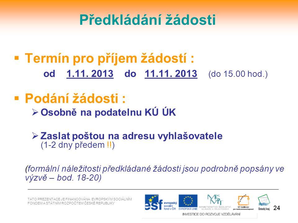 24  Termín pro příjem žádostí : od 1.11. 2013 do 11.11. 2013 (do 15.00 hod.)  Podání žádosti :  Osobně na podatelnu KÚ ÚK  Zaslat poštou na adresu