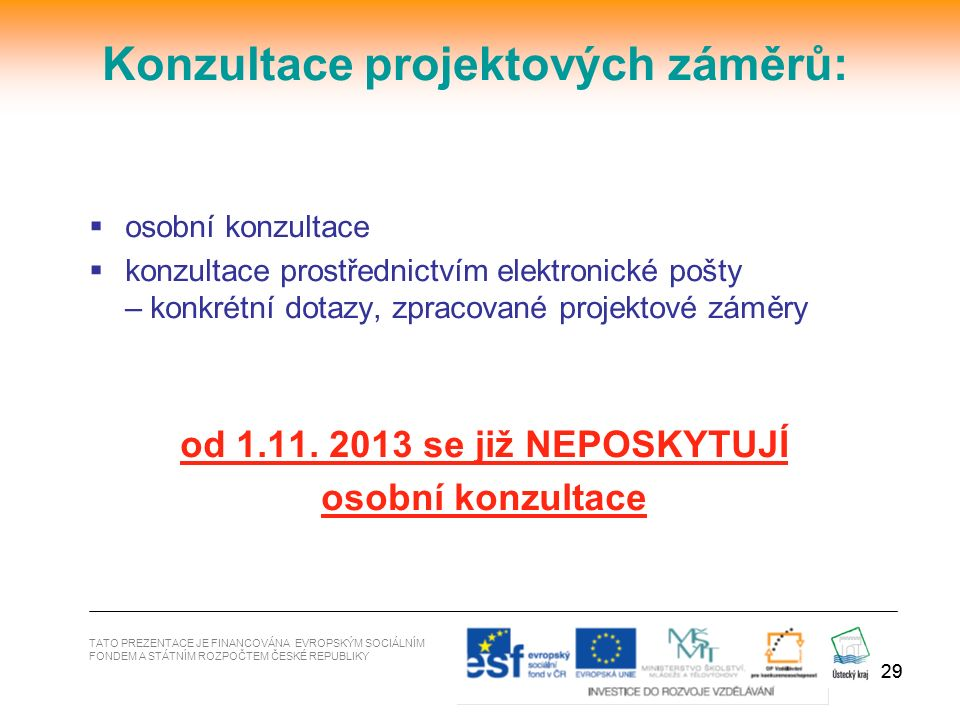 29  osobní konzultace  konzultace prostřednictvím elektronické pošty – konkrétní dotazy, zpracované projektové záměry od 1.11. 2013 se již NEPOSKYTU