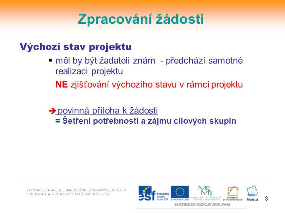 3 Výchozí stav projektu  měl by být žadateli znám - předchází samotné realizaci projektu NE zjišťování výchozího stavu v rámci projektu  povinná pří