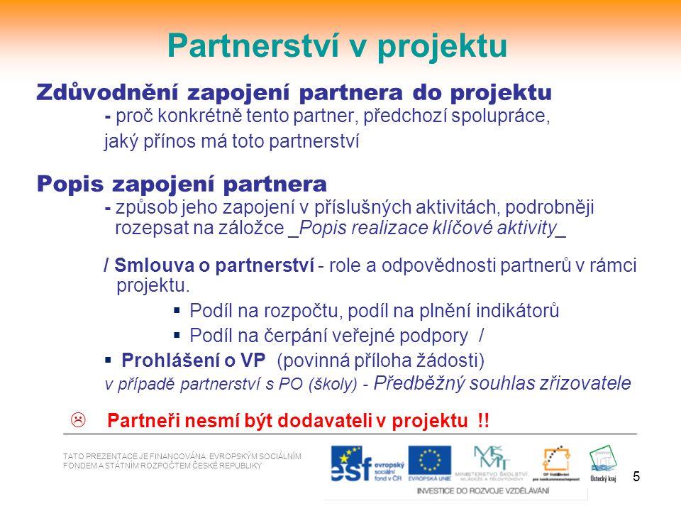 5 TATO PREZENTACE JE FINANCOVÁNA EVROPSKÝM SOCIÁLNÍM FONDEM A STÁTNÍM ROZPOČTEM ČESKÉ REPUBLIKY Partnerství v projektu Zdůvodnění zapojení partnera do
