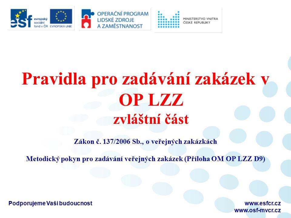 Pravidla pro zadávání zakázek v OP LZZ zvláštní část Zákon č. 137/2006 Sb., o veřejných zakázkách Metodický pokyn pro zadávání veřejných zakázek (Příl