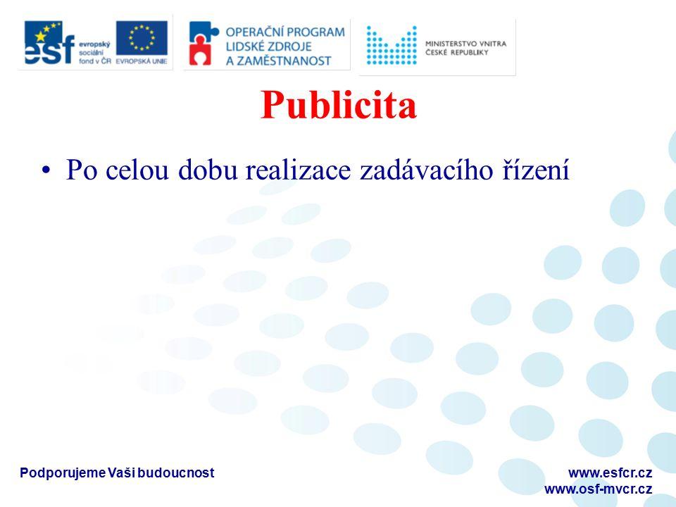 Publicita Po celou dobu realizace zadávacího řízení Podporujeme Vaši budoucnostwww.esfcr.cz www.osf-mvcr.cz
