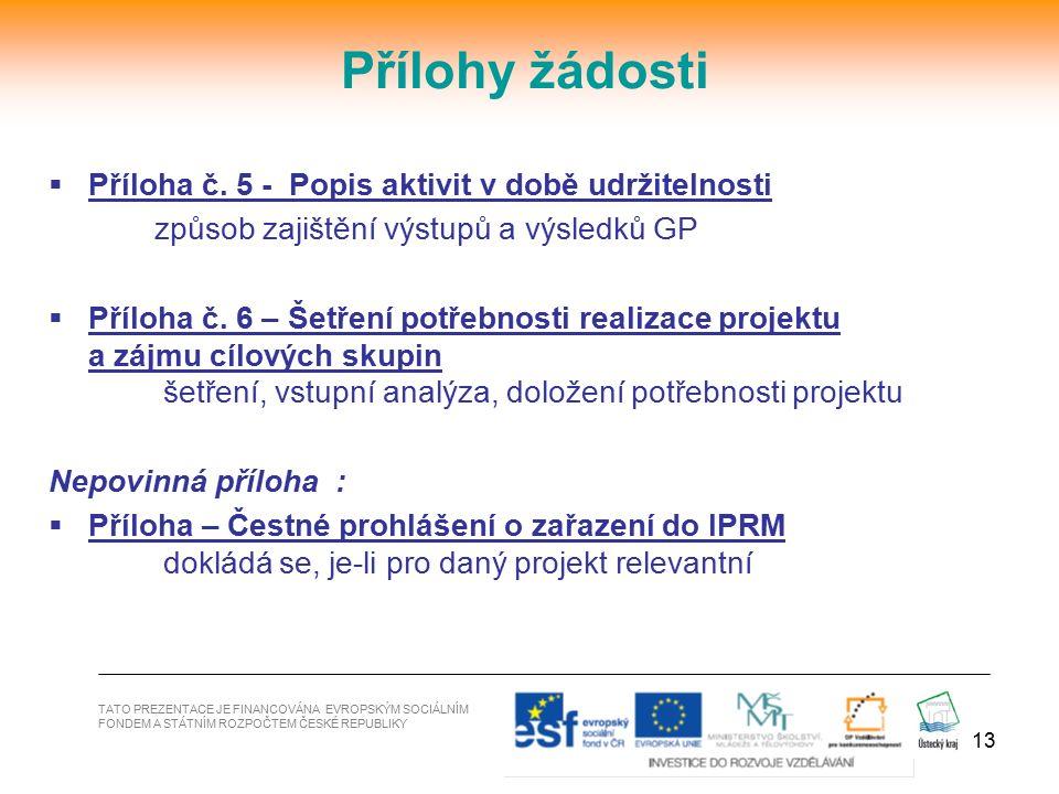 13  Příloha č. 5 - Popis aktivit v době udržitelnosti způsob zajištění výstupů a výsledků GP  Příloha č. 6 – Šetření potřebnosti realizace projektu