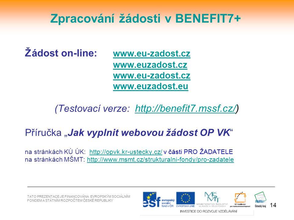 14 TATO PREZENTACE JE FINANCOVÁNA EVROPSKÝM SOCIÁLNÍM FONDEM A STÁTNÍM ROZPOČTEM ČESKÉ REPUBLIKY Zpracování žádosti v BENEFIT7+ Žádost on-line: www.eu