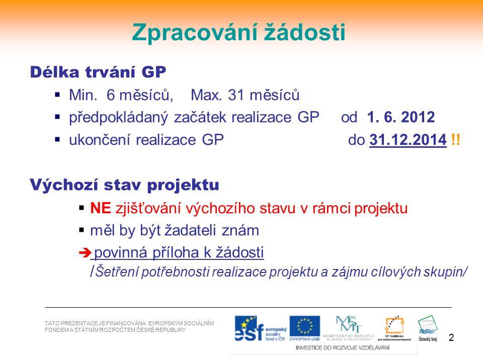 2 Délka trvání GP  Min. 6 měsíců, Max. 31 měsíců  předpokládaný začátek realizace GP od 1. 6. 2012  ukončení realizace GP do 31.12.2014 !! Výchozí