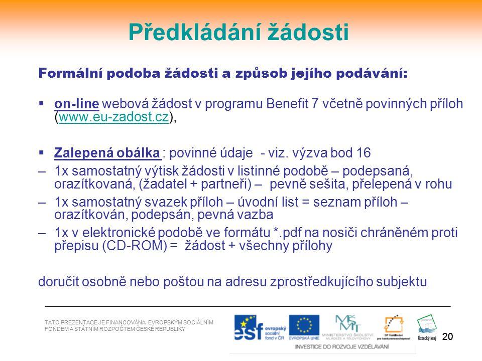 20 Formální podoba žádosti a způsob jejího podávání:  on-line webová žádost v programu Benefit 7 včetně povinných příloh (www.eu-zadost.cz),www.eu-za
