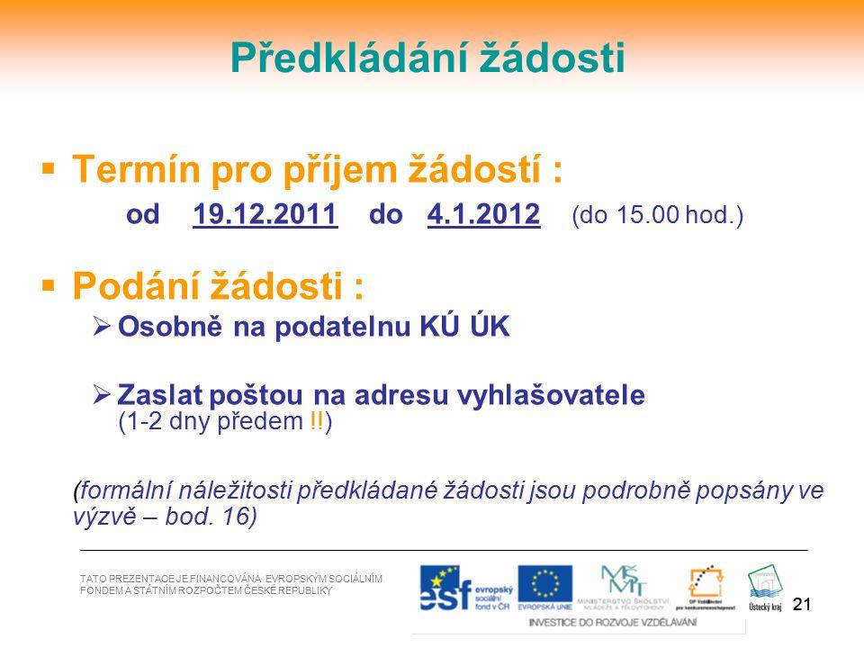21  Termín pro příjem žádostí : od 19.12.2011 do 4.1.2012 (do 15.00 hod.)  Podání žádosti :  Osobně na podatelnu KÚ ÚK  Zaslat poštou na adresu vy
