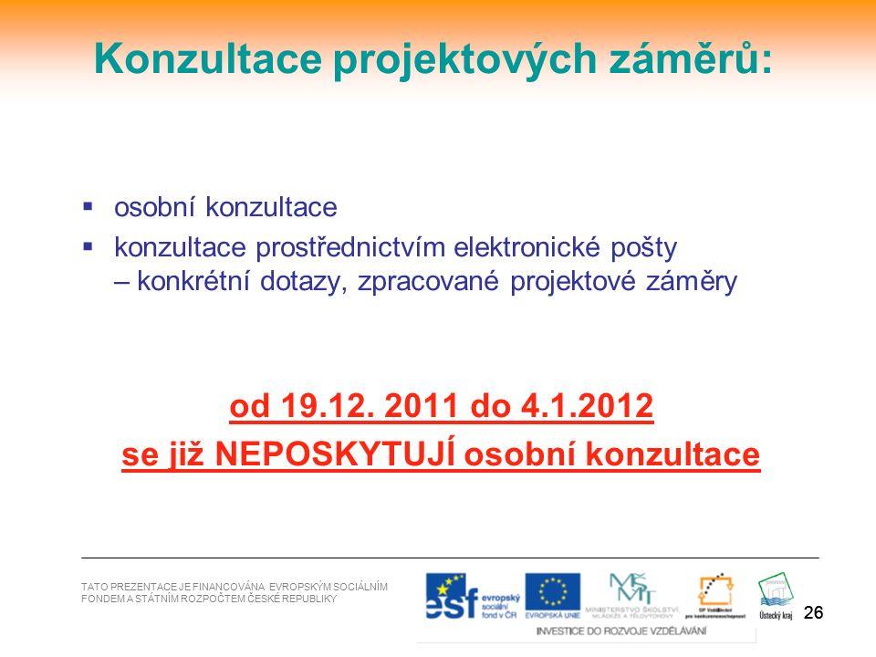 26  osobní konzultace  konzultace prostřednictvím elektronické pošty – konkrétní dotazy, zpracované projektové záměry od 19.12. 2011 do 4.1.2012 se