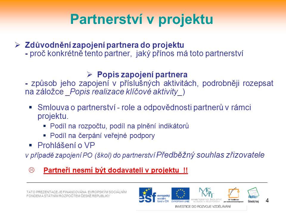 4  Zdůvodnění zapojení partnera do projektu - proč konkrétně tento partner, jaký přínos má toto partnerství  Popis zapojení partnera - způsob jeho z