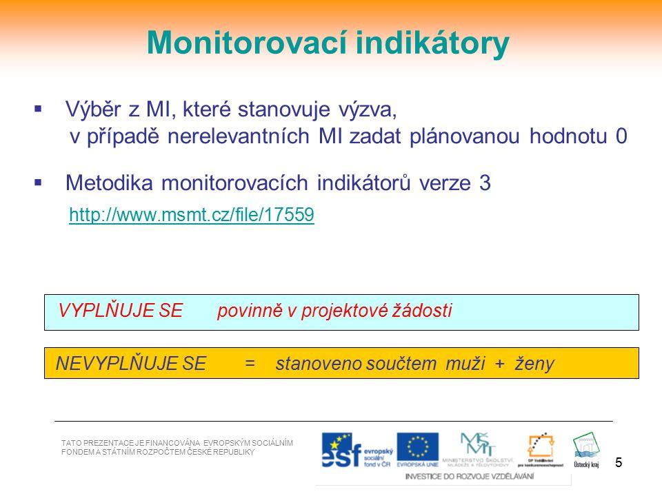 5  Výběr z MI, které stanovuje výzva, v případě nerelevantních MI zadat plánovanou hodnotu 0  Metodika monitorovacích indikátorů verze 3 http://www.