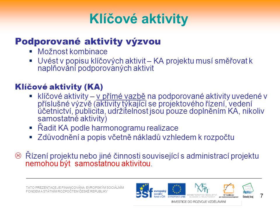7 TATO PREZENTACE JE FINANCOVÁNA EVROPSKÝM SOCIÁLNÍM FONDEM A STÁTNÍM ROZPOČTEM ČESKÉ REPUBLIKY Klíčové aktivity Podporované aktivity výzvou  Možnost