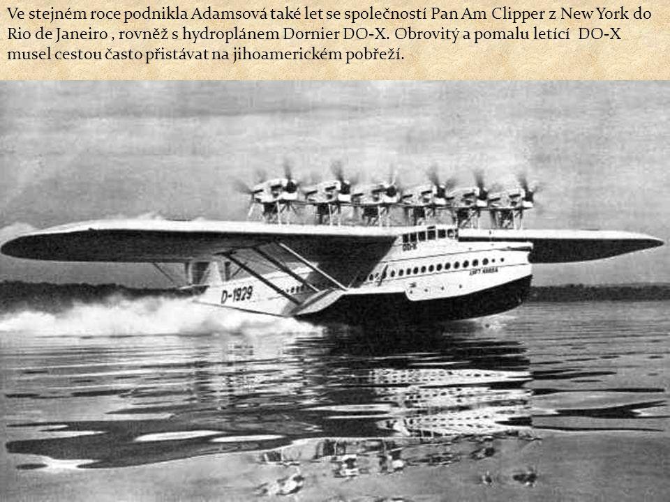 Ve stejném roce podnikla Adamsová také let se společností Pan Am Clipper z New York do Rio de Janeiro, rovněž s hydroplánem Dornier DO-X.