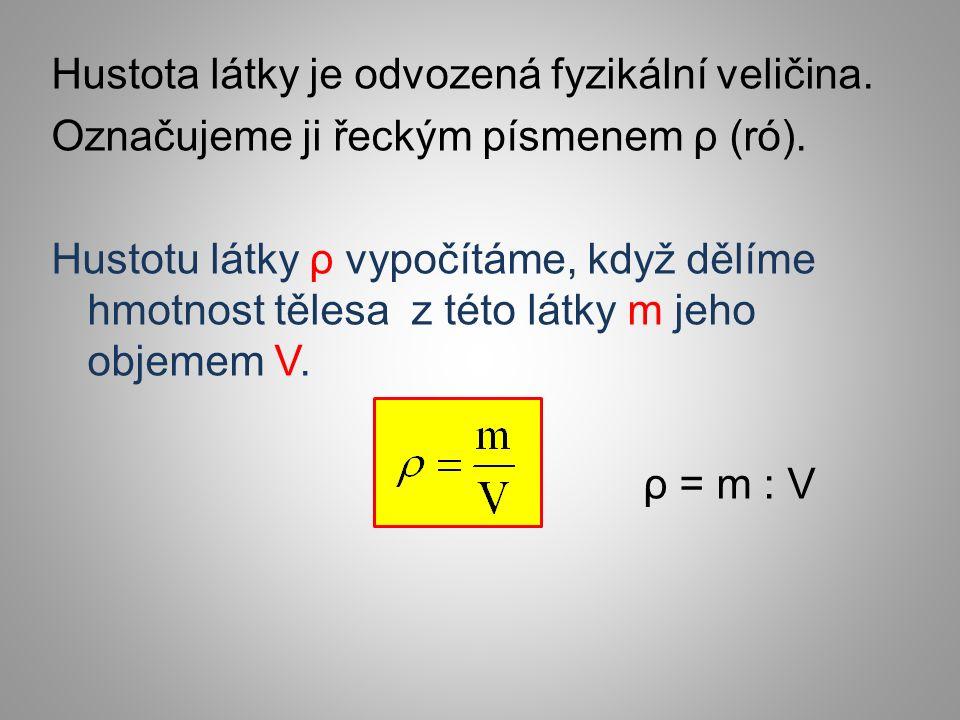 Hustota látky je odvozená fyzikální veličina. Označujeme ji řeckým písmenem ρ (ró).