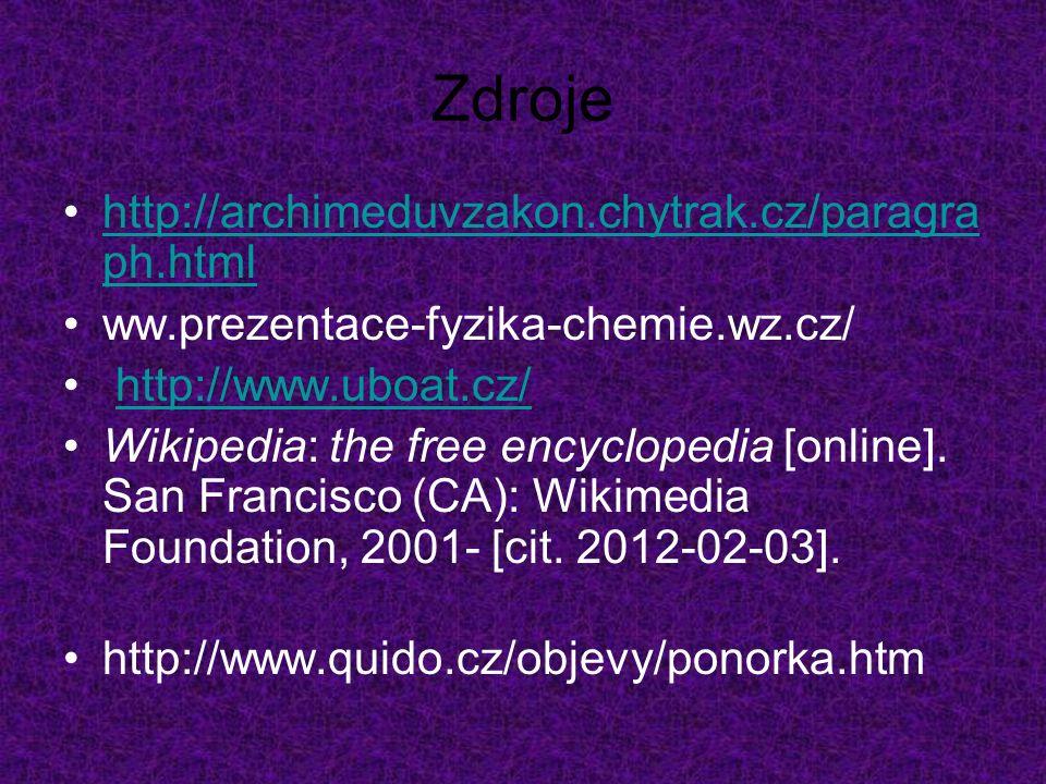 Zdroje http://archimeduvzakon.chytrak.cz/paragra ph.htmlhttp://archimeduvzakon.chytrak.cz/paragra ph.html ww.prezentace-fyzika-chemie.wz.cz/  http://www.uboat.cz/ Wikipedia: the free encyclopedia [online].