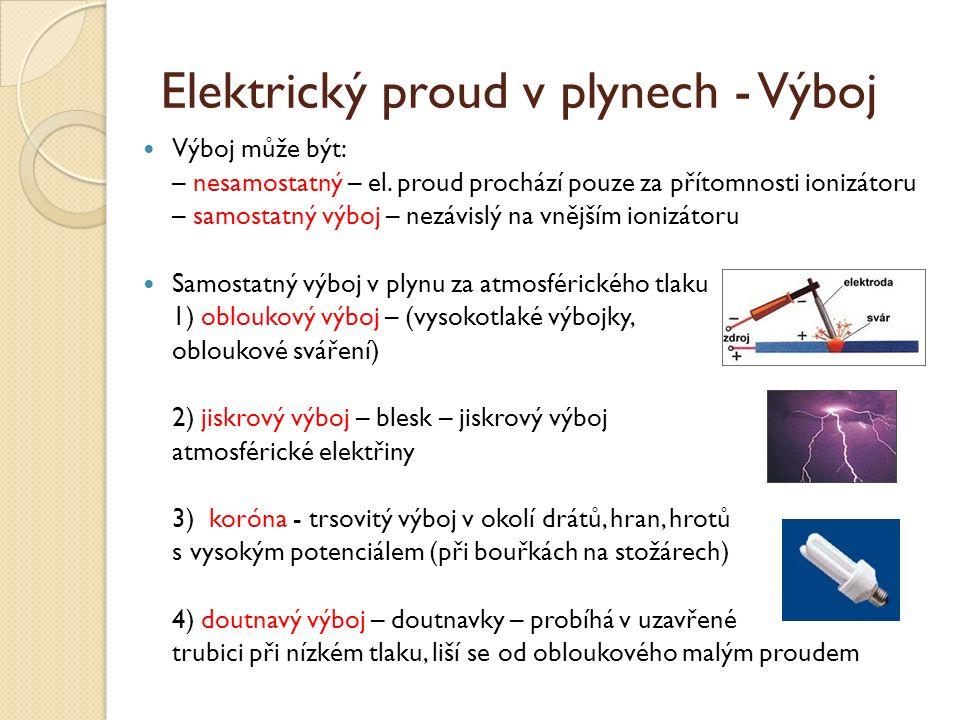 Elektrický proud v plynech - Výboj Výboj může být: – nesamostatný – el.