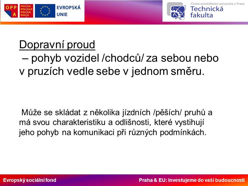 Evropský sociální fond Praha & EU: Investujeme do vaší budoucnosti Dopravní proud – pohyb vozidel /chodců/ za sebou nebo v pruzích vedle sebe v jednom směru.