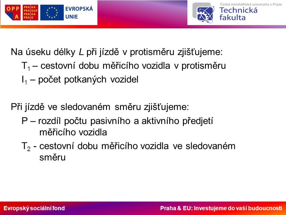 Evropský sociální fond Praha & EU: Investujeme do vaší budoucnosti Na úseku délky L při jízdě v protisměru zjišťujeme: T 1 – cestovní dobu měřicího vo