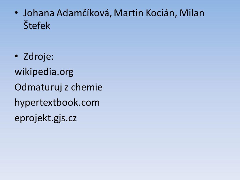 Johana Adamčíková, Martin Kocián, Milan Štefek Zdroje: wikipedia.org Odmaturuj z chemie hypertextbook.com eprojekt.gjs.cz
