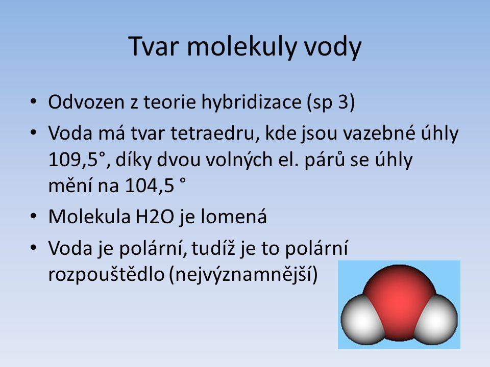 Tvar molekuly vody Odvozen z teorie hybridizace (sp 3) Voda má tvar tetraedru, kde jsou vazebné úhly 109,5°, díky dvou volných el.