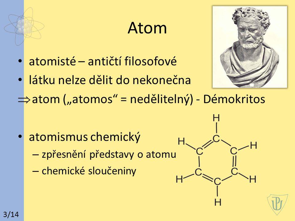 """Atom atomisté – antičtí filosofové látku nelze dělit do nekonečna  atom (""""atomos = nedělitelný) - Démokritos atomismus chemický – zpřesnění představy o atomu – chemické sloučeniny 3/14"""