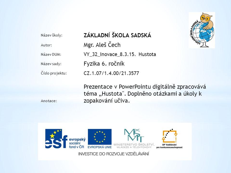 Název školy: ZÁKLADNÍ ŠKOLA SADSKÁ Autor: Mgr. Aleš Čech Název DUM: VY_32_Inovace_8.3.15.